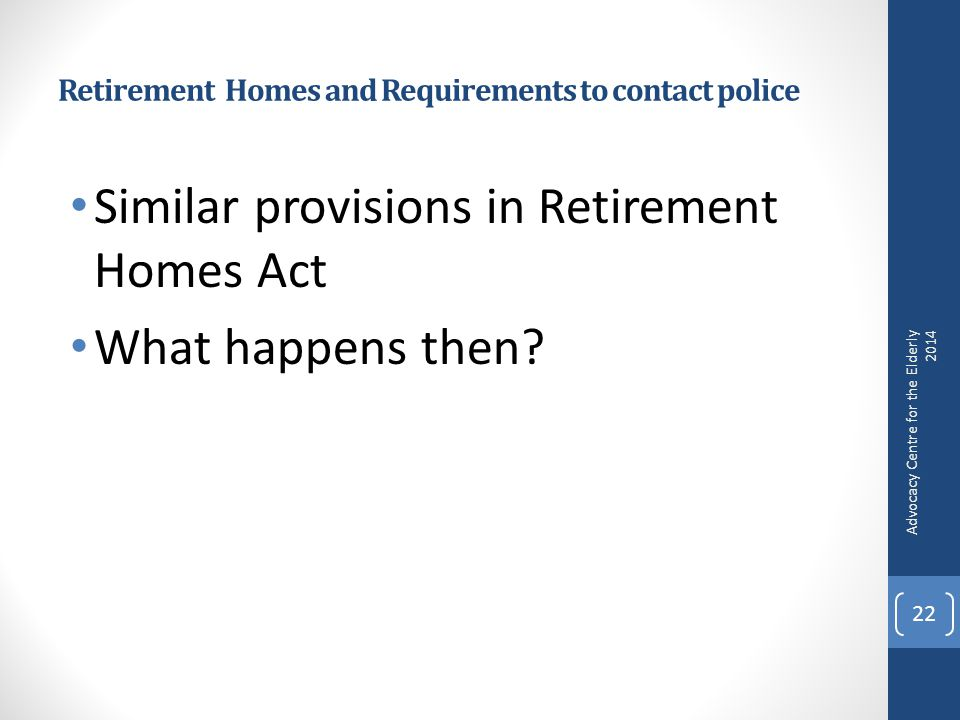 Retirement Homes and Requirements to contact police Similar provisions in Retirement Homes Act What happens then.