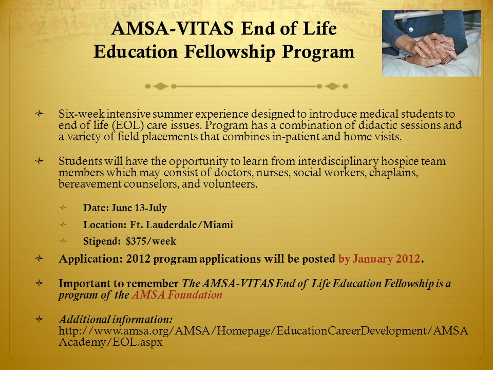 AMSA-VITAS End of Life Education Fellowship Program  Six-week intensive summer experience designed to introduce medical students to end of life (EOL) care issues.