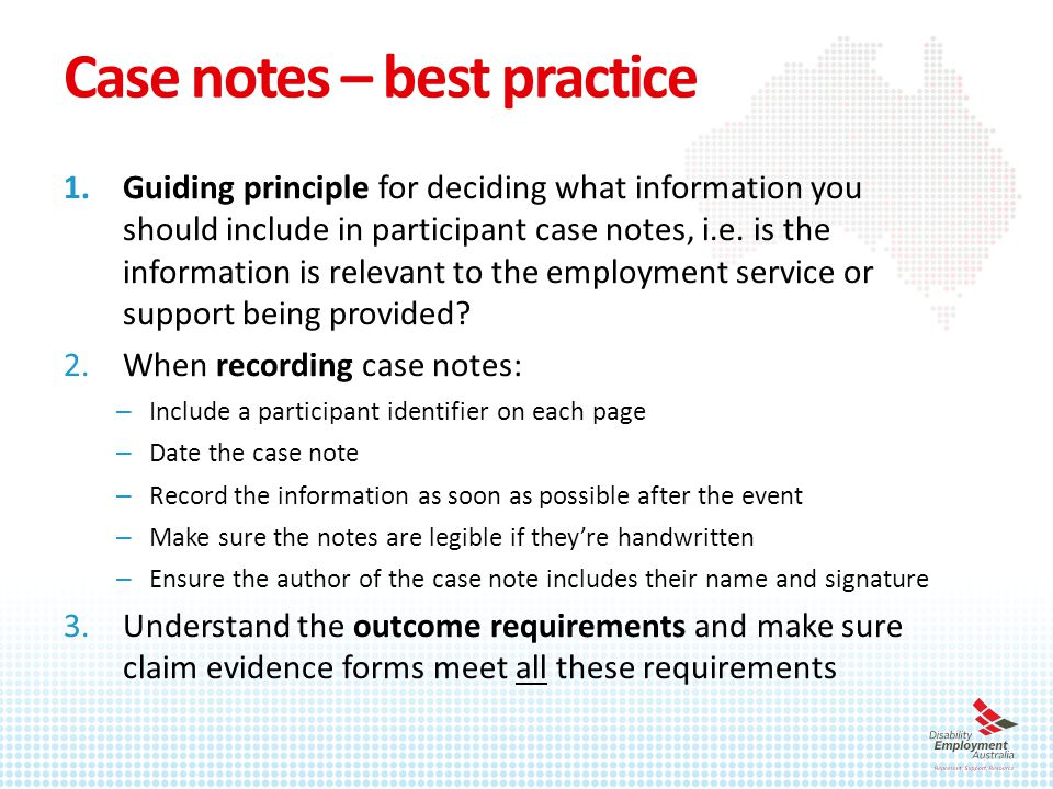 Case notes – best practice 1.Guiding principle for deciding what information you should include in participant case notes, i.e.