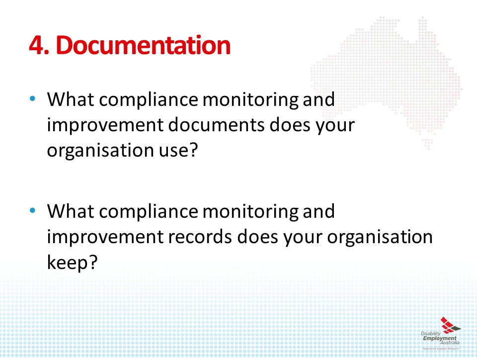 4. Documentation What compliance monitoring and improvement documents does your organisation use.