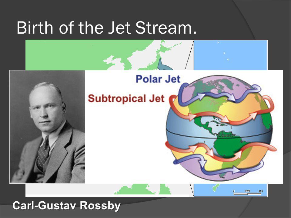 Birth of the Jet Stream. Carl-Gustav Rossby