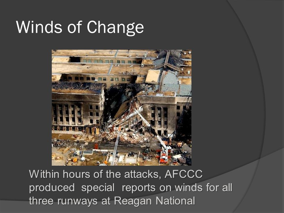 Winds of Change Within hours of the attacks, AFCCC produced special reports on winds for all three runways at Reagan National