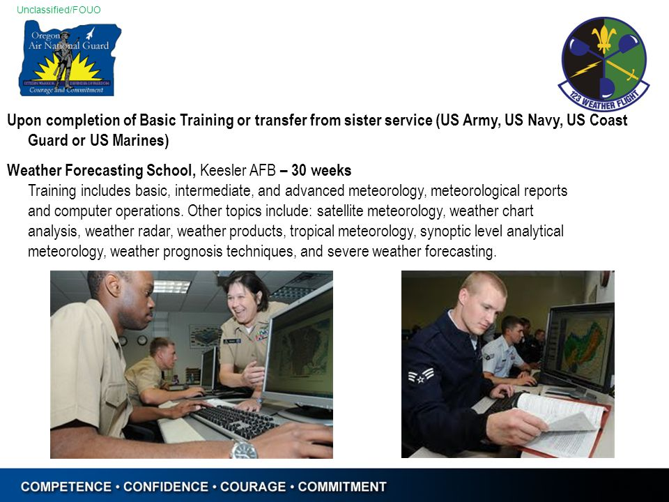 Unclassified/FOUO Weather Forecasting School, Keesler AFB – 30 weeks Training includes basic, intermediate, and advanced meteorology, meteorological r