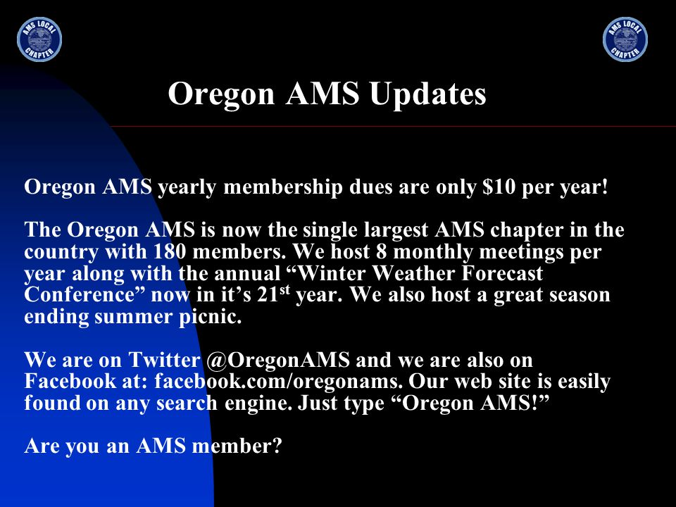 Oregon AMS Updates ** Upcoming Meetings ** Tuesday, March 19th 7:30pm Hurricanes, weather patterns and climate change — why a few degrees matter with Richard Anthes, former President of the American Meteorological Society (2007).