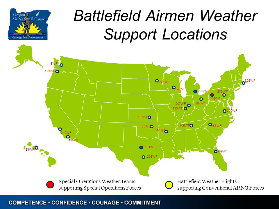 Battlefield Airmen Weather Support Locations 210WF 199WF 127WF 154WF 208WF 156WF 105WF 200WF 113WF 207WF 159WF 202WF 203WF 209WF 116WF 123WF 126WF 125WF 164WF 195WF Battlefield Weather Flights supporting Conventional ARNG Forces 181WF 107WF 146WF Special Operations Weather Teams supporting Special Operations Forces