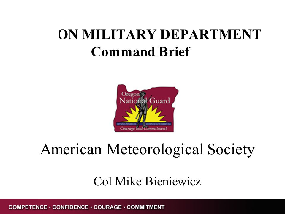 OREGON MILITARY DEPARTMENT Command Brief American Meteorological Society Col Mike Bieniewicz
