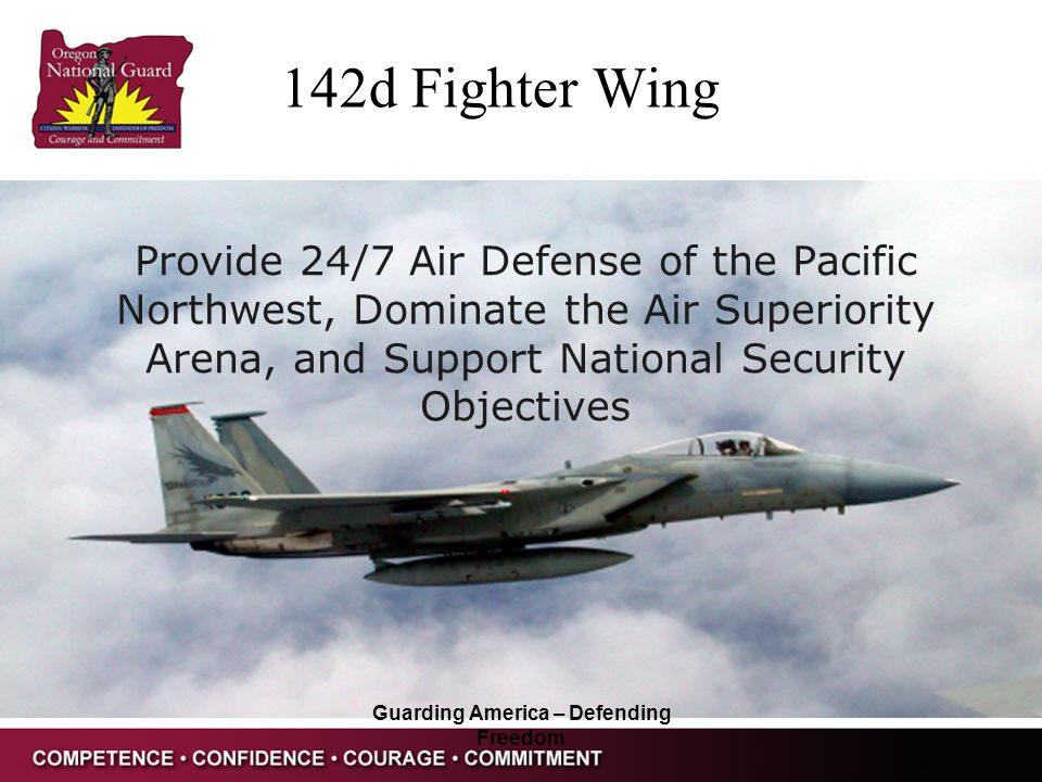 Guarding America – Defending Freedom Provide 24/7 Air Defense of the Pacific Northwest, Dominate the Air Superiority Arena, and Support National Secur