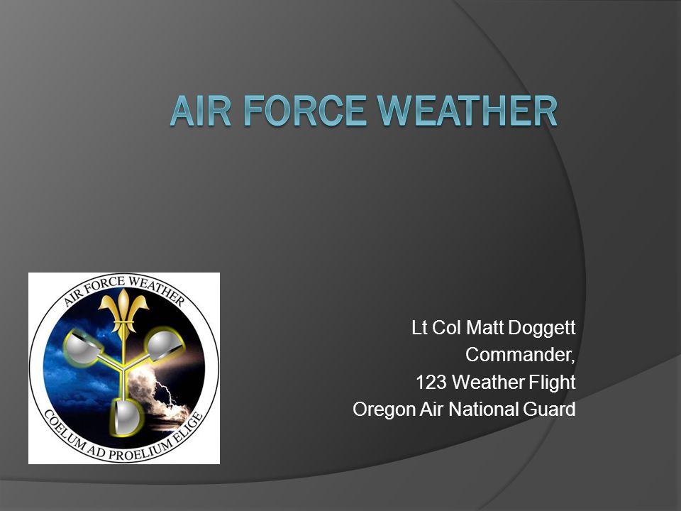 Lt Col Matt Doggett Commander, 123 Weather Flight Oregon Air National Guard