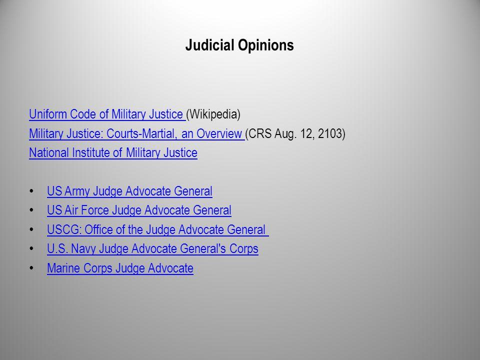 Judicial Opinions Uniform Code of Military Justice Uniform Code of Military Justice (Wikipedia) Military Justice: Courts-Martial, an Overview Military Justice: Courts-Martial, an Overview (CRS Aug.