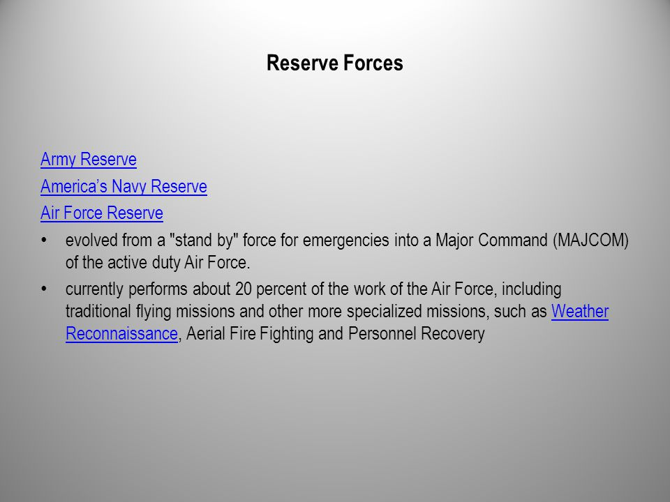Reserve Forces Army Reserve America's Navy Reserve Air Force Reserve evolved from a stand by force for emergencies into a Major Command (MAJCOM) of the active duty Air Force.