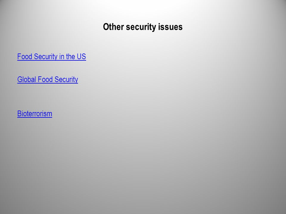 Other security issues Food Security in the US Global Food Security Bioterrorism