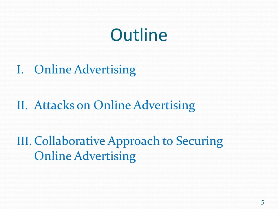 Outline I. Online Advertising II. Attacks on Online Advertising III. Collaborative Approach to Securing Online Advertising 5