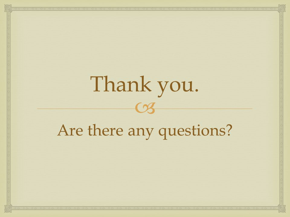  Thank you. Are there any questions