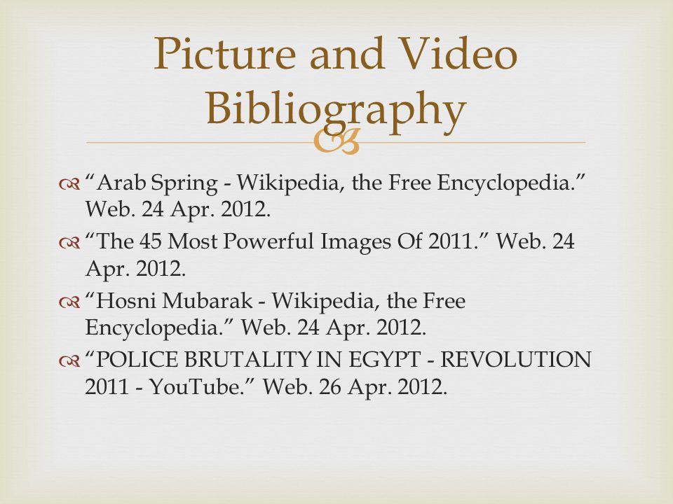 "  ""Arab Spring - Wikipedia, the Free Encyclopedia."" Web. 24 Apr. 2012.  ""The 45 Most Powerful Images Of 2011."" Web. 24 Apr. 2012.  ""Hosni Mubarak"