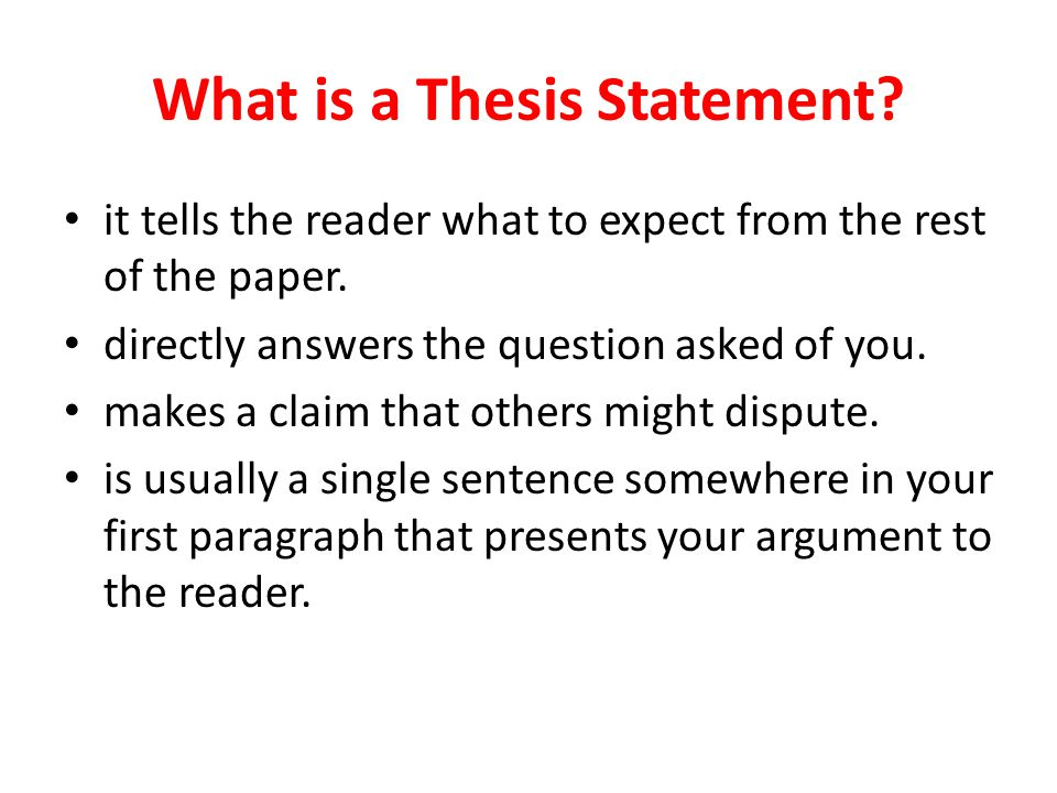 What is a Thesis Statement. it tells the reader what to expect from the rest of the paper.