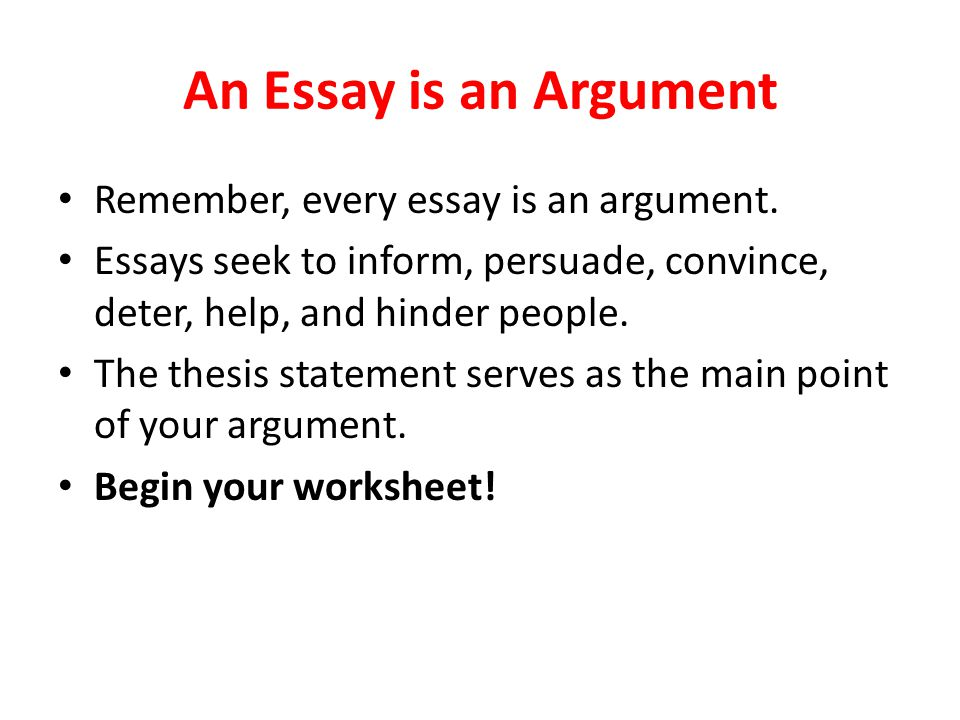 An Essay is an Argument Remember, every essay is an argument.