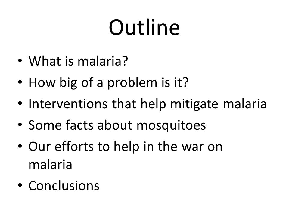Outline What is malaria.How big of a problem is it.