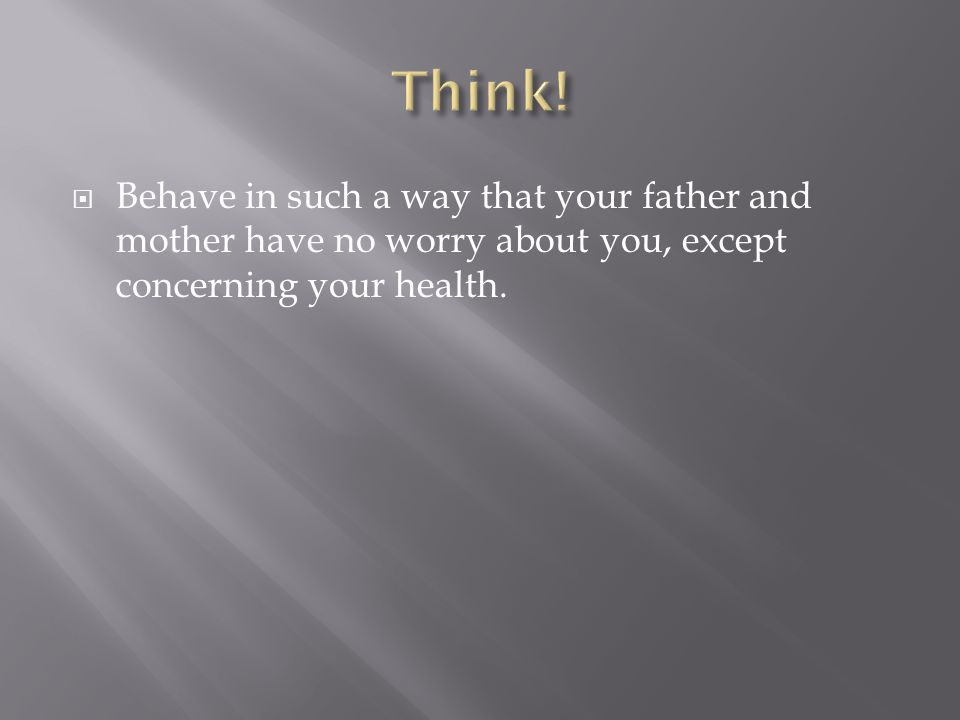  Behave in such a way that your father and mother have no worry about you, except concerning your health.