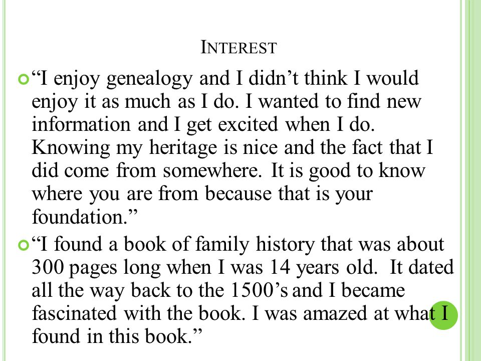 I NTEREST I enjoy genealogy and I didn't think I would enjoy it as much as I do.