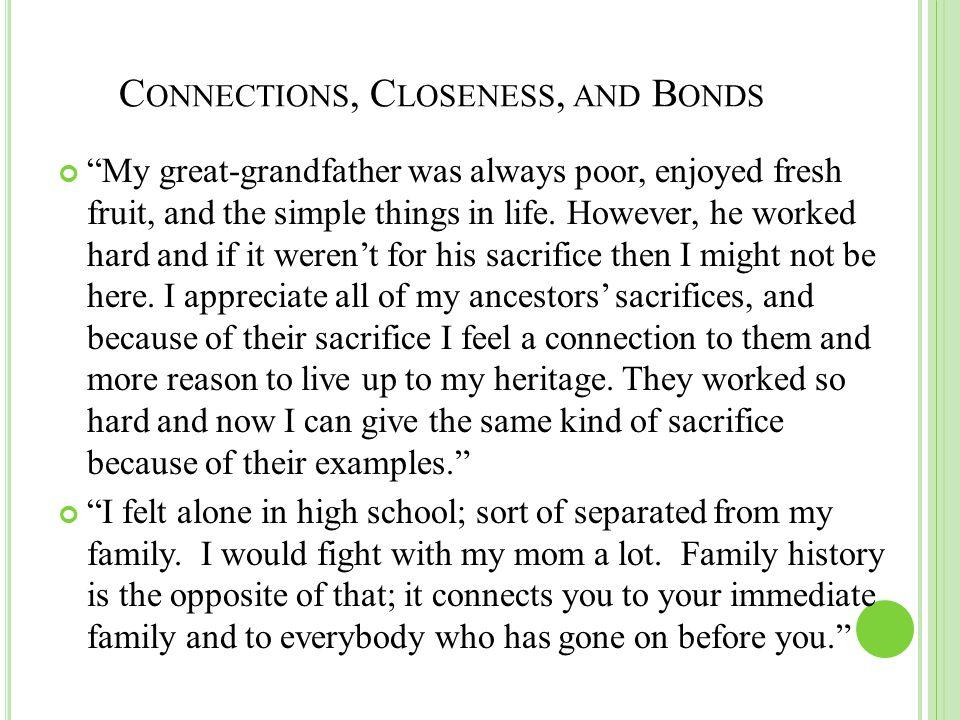 C ONNECTIONS, C LOSENESS, AND B ONDS My great-grandfather was always poor, enjoyed fresh fruit, and the simple things in life.