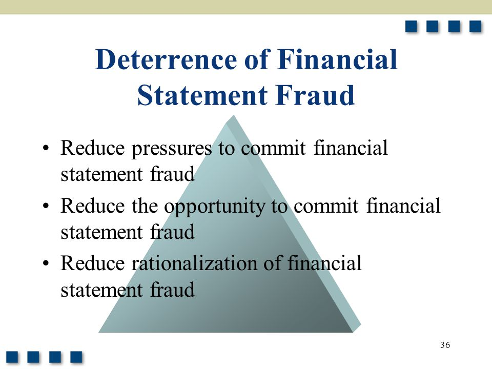 36 Deterrence of Financial Statement Fraud Reduce pressures to commit financial statement fraud Reduce the opportunity to commit financial statement f