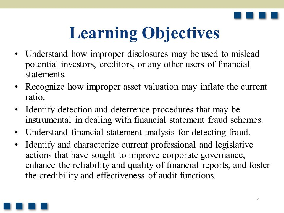 4 Learning Objectives Understand how improper disclosures may be used to mislead potential investors, creditors, or any other users of financial state
