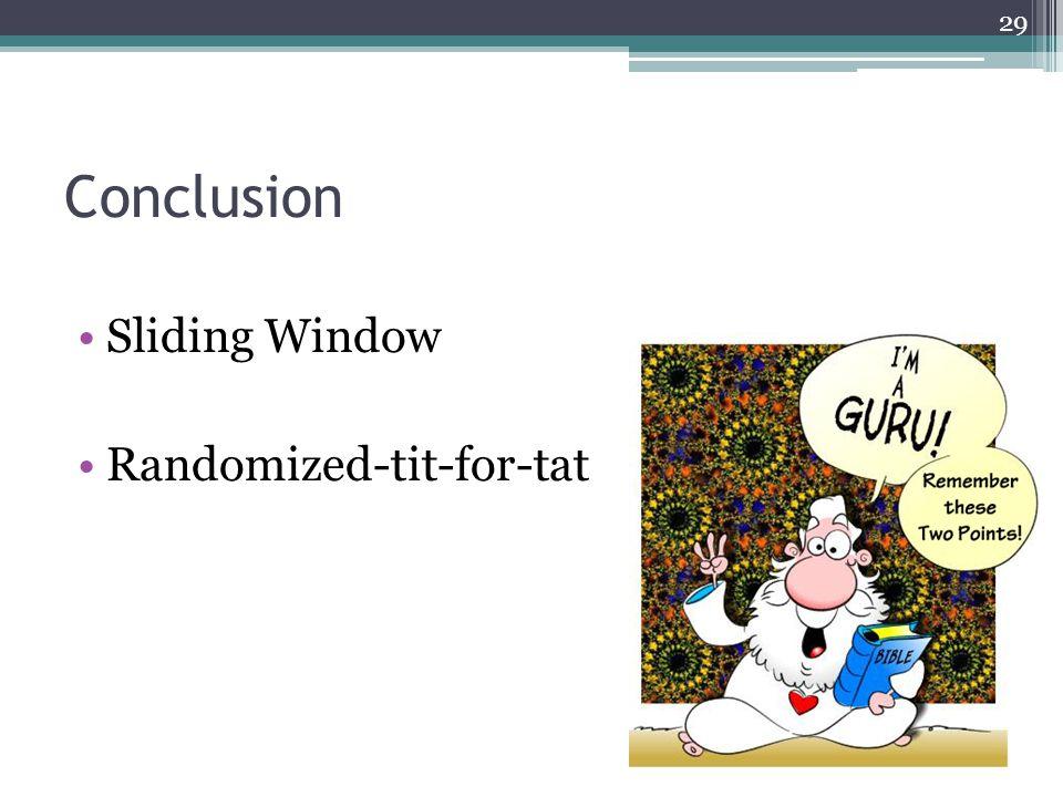 Conclusion Sliding Window Randomized-tit-for-tat 29