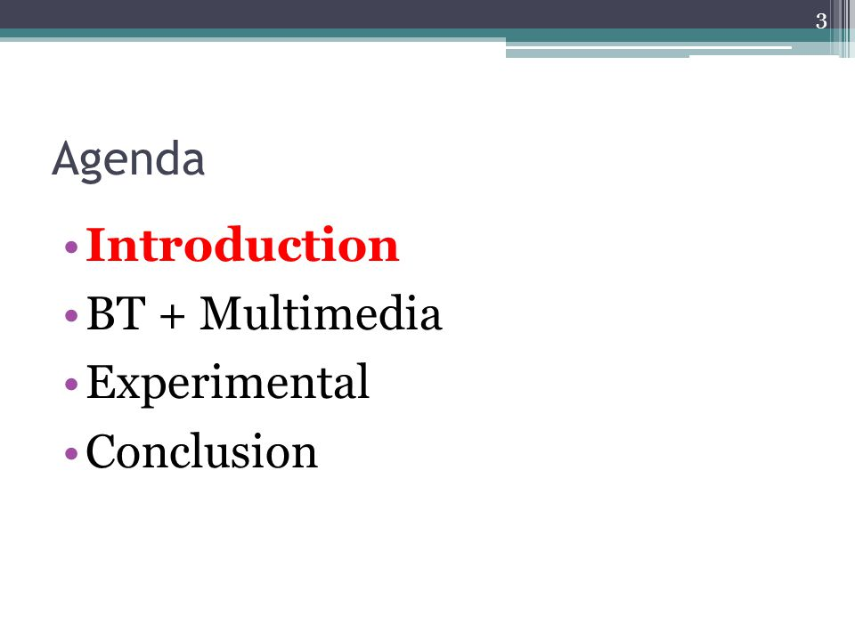 Agenda Introduction BT + Multimedia Experimental Conclusion 3