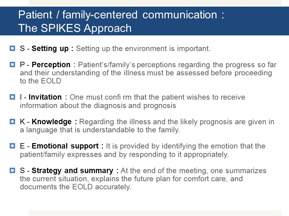 Patient / family-centered communication : The SPIKES Approach  S - Setting up : Setting up the environment is important.