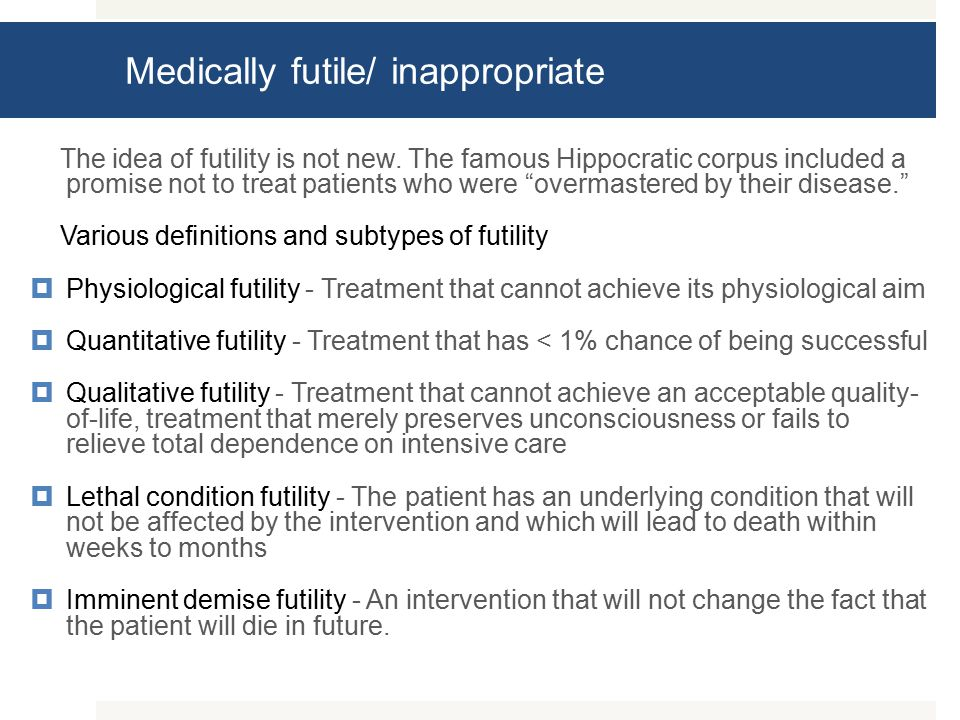 Medically futile/ inappropriate The idea of futility is not new.