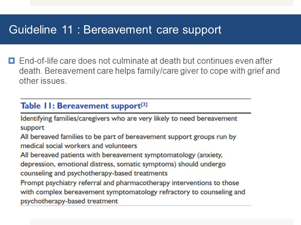 Guideline 11 : Bereavement care support  End-of-life care does not culminate at death but continues even after death.