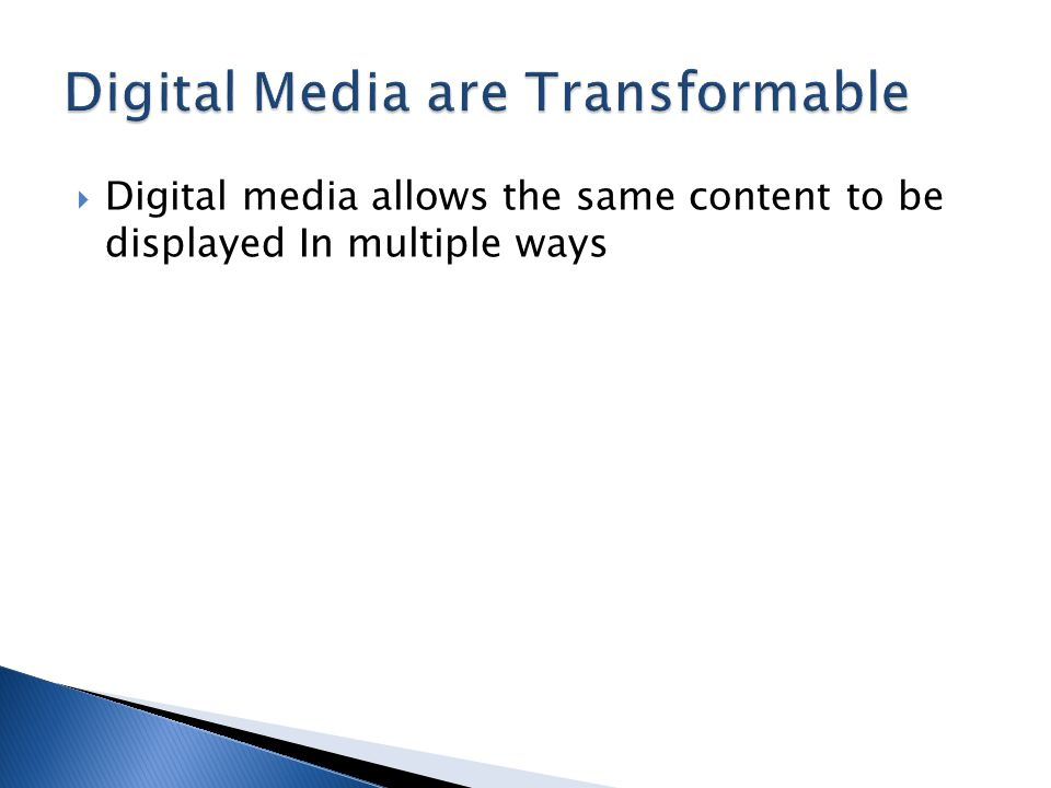 Digital media allows the same content to be displayed In multiple ways