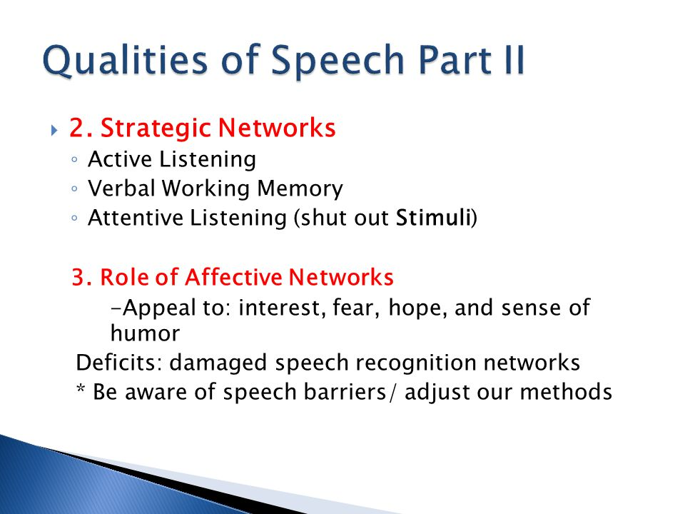  2. Strategic Networks ◦ Active Listening ◦ Verbal Working Memory ◦ Attentive Listening (shut out Stimuli) 3. Role of Affective Networks -Appeal to: