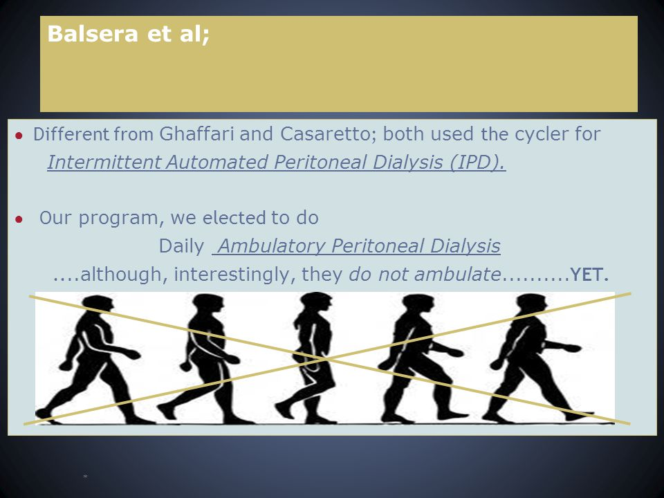 Balsera et al; ● Different from Ghaffari and Casaretto ; both used the cycler for Intermittent Automated Peritoneal Dialysis (IPD).