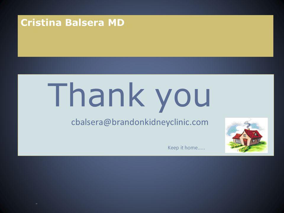 Cristina Balsera MD Thank you cbalsera@brandonkidneyclinic.com Keep it home..... *