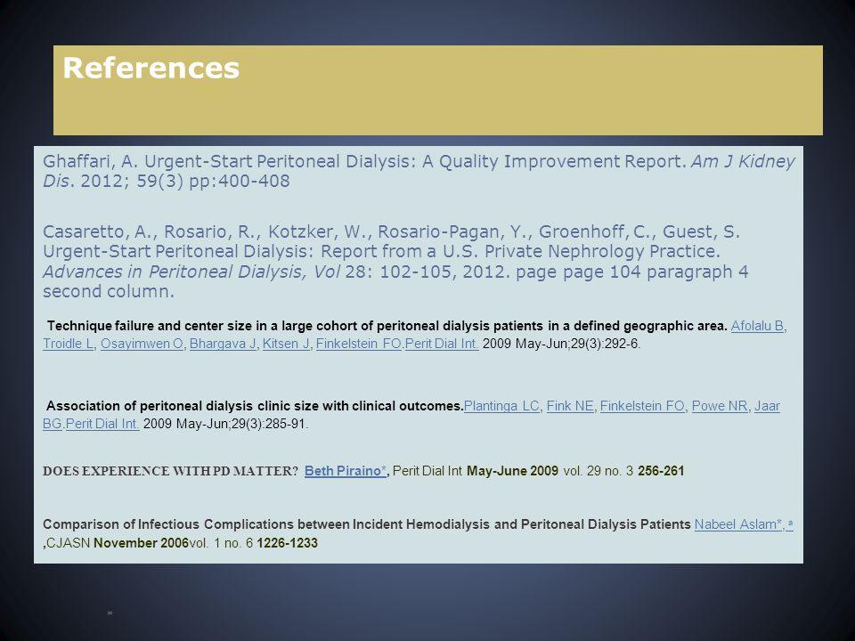 References Ghaffari, A. Urgent-Start Peritoneal Dialysis: A Quality Improvement Report. Am J Kidney Dis. 2012; 59(3) pp:400-408 Casaretto, A., Rosario