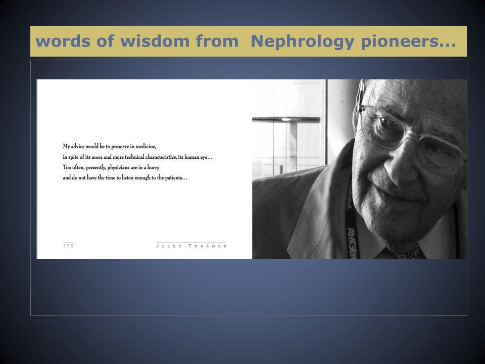words of wisdom from Nephrology pioneers...