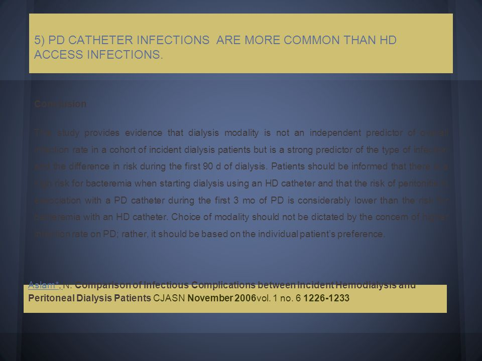 5) PD CATHETER INFECTIONS ARE MORE COMMON THAN HD ACCESS INFECTIONS.