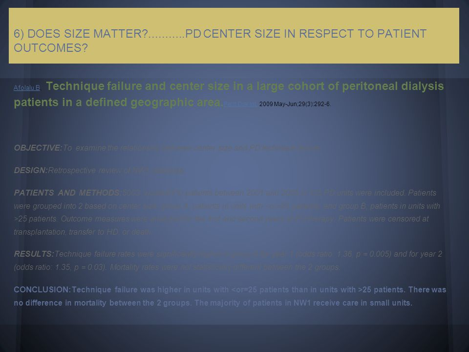 6) DOES SIZE MATTER?...........PD CENTER SIZE IN RESPECT TO PATIENT OUTCOMES? Afolalu BAfolalu B, Technique failure and center size in a large cohort
