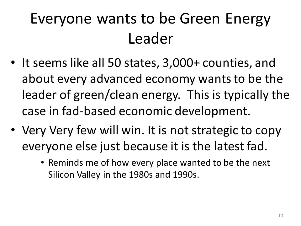 Everyone wants to be Green Energy Leader It seems like all 50 states, 3,000+ counties, and about every advanced economy wants to be the leader of gree