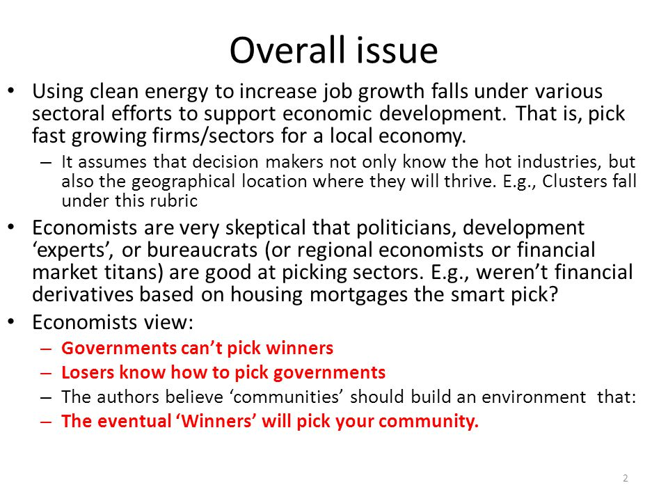 Overall issue Using clean energy to increase job growth falls under various sectoral efforts to support economic development. That is, pick fast growi