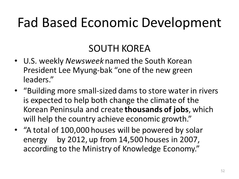 "Fad Based Economic Development SOUTH KOREA U.S. weekly Newsweek named the South Korean President Lee Myung-bak ""one of the new green leaders."" ""Buildi"
