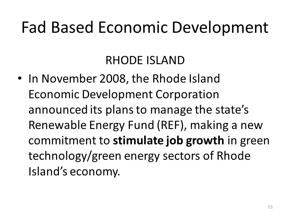 Fad Based Economic Development RHODE ISLAND In November 2008, the Rhode Island Economic Development Corporation announced its plans to manage the stat