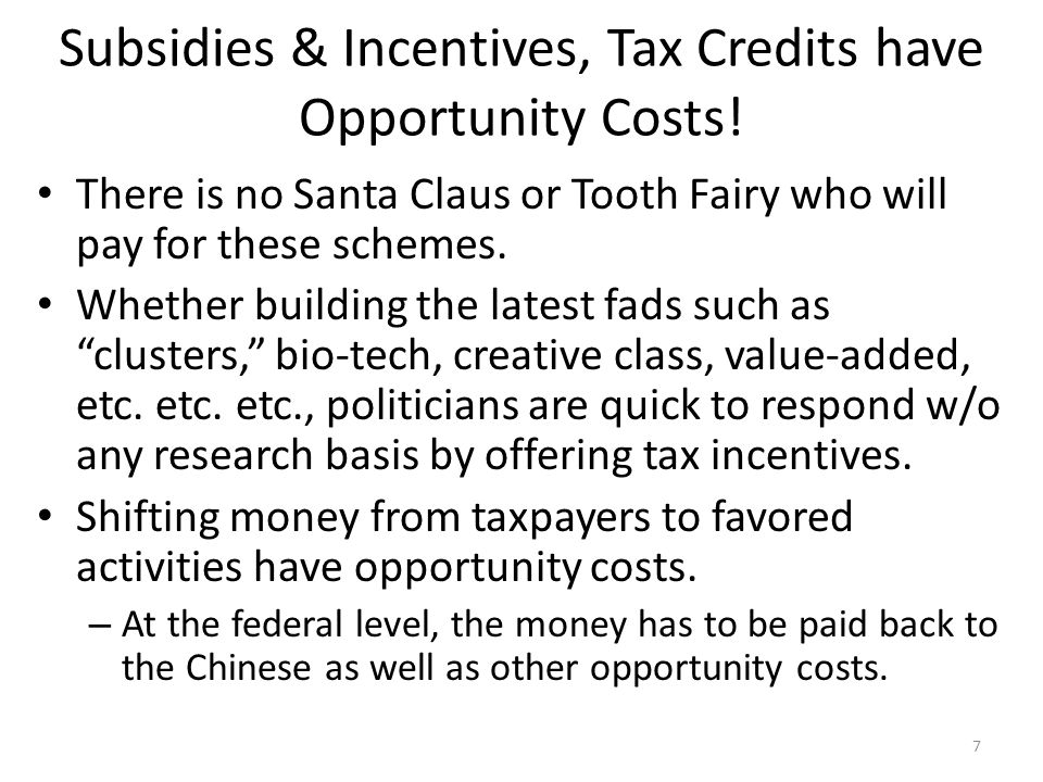 Subsidies & Incentives, Tax Credits have Opportunity Costs! There is no Santa Claus or Tooth Fairy who will pay for these schemes. Whether building th