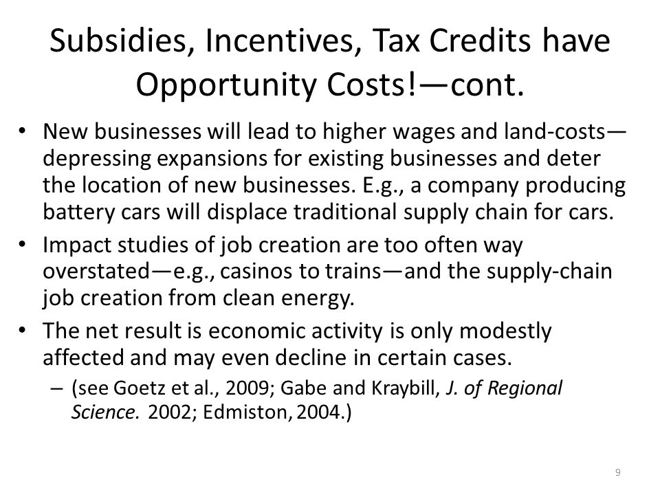 Subsidies, Incentives, Tax Credits have Opportunity Costs!—cont. New businesses will lead to higher wages and land-costs— depressing expansions for ex
