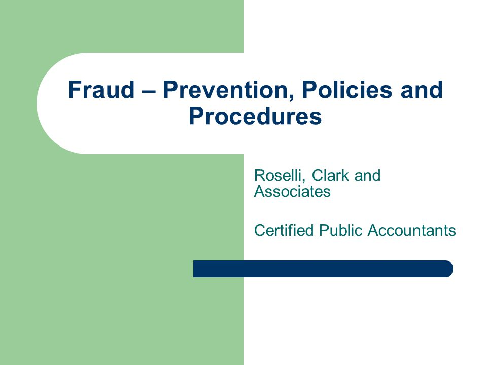 Fraud – Prevention, Policies and Procedures Roselli, Clark and Associates Certified Public Accountants
