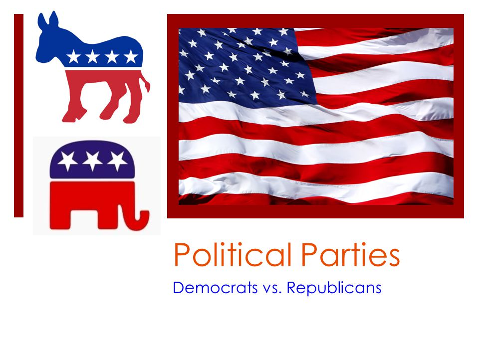 Political Parties Democrats vs. Republicans