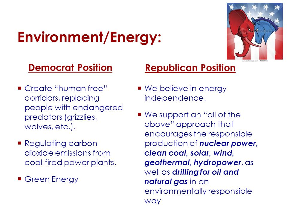 Environment/Energy: Democrat Position  Create human free corridors, replacing people with endangered predators (grizzlies, wolves, etc.).