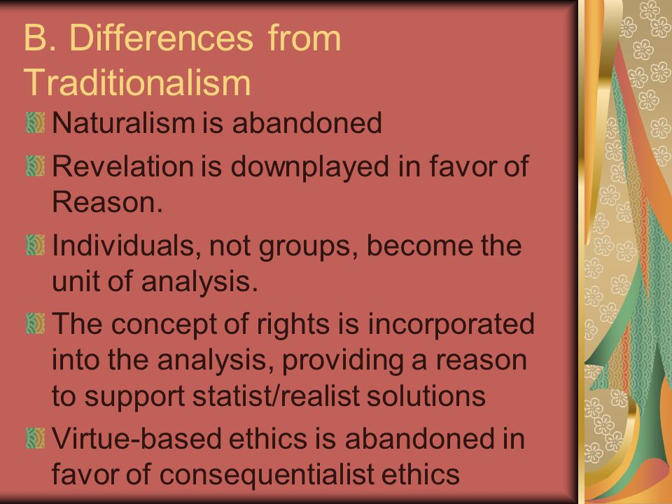 B. Differences from Traditionalism Naturalism is abandoned Revelation is downplayed in favor of Reason. Individuals, not groups, become the unit of an