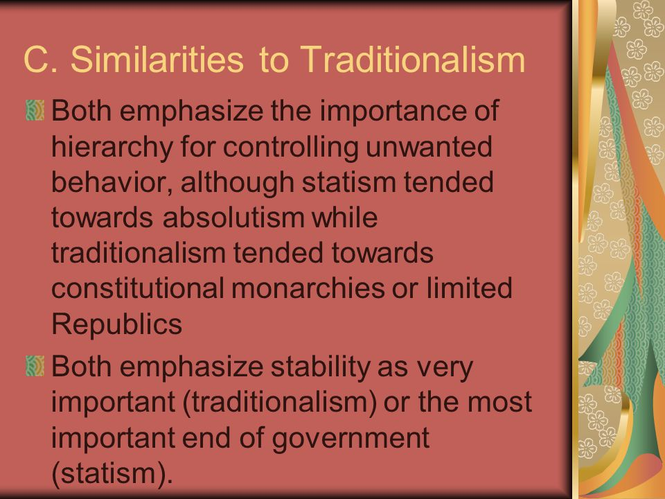 C. Similarities to Traditionalism Both emphasize the importance of hierarchy for controlling unwanted behavior, although statism tended towards absolu